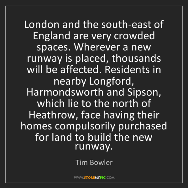 Tim Bowler: London and the south-east of England are very crowded...
