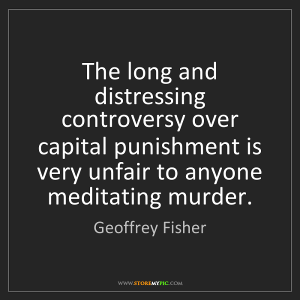 Geoffrey Fisher: The long and distressing controversy over capital punishment...