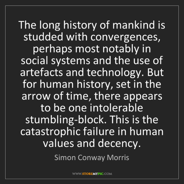 Simon Conway Morris: The long history of mankind is studded with convergences,...