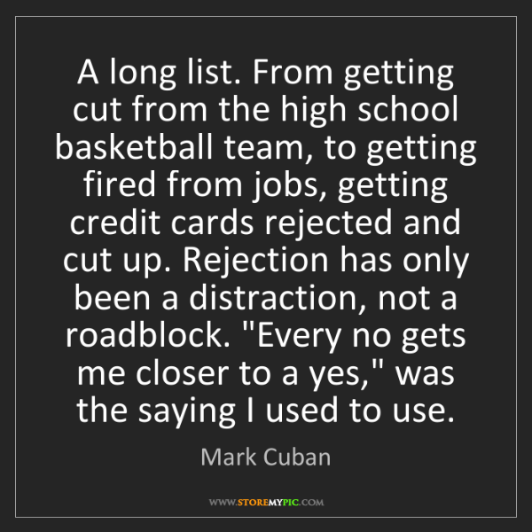 Mark Cuban: A long list. From getting cut from the high school basketball...