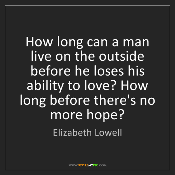 Elizabeth Lowell: How long can a man live on the outside before he loses...