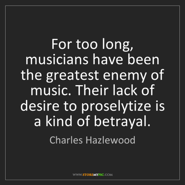 Charles Hazlewood: For too long, musicians have been the greatest enemy...