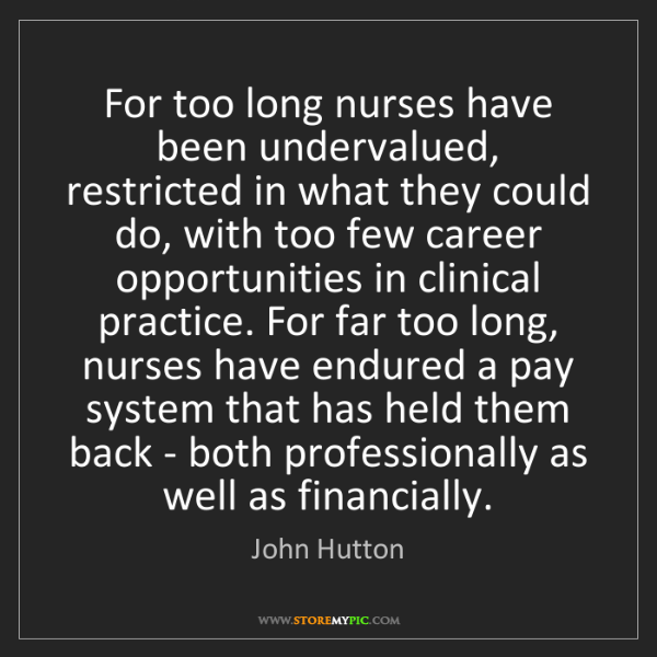 John Hutton: For too long nurses have been undervalued, restricted...