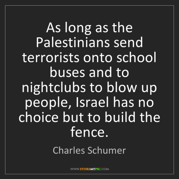 Charles Schumer: As long as the Palestinians send terrorists onto school...