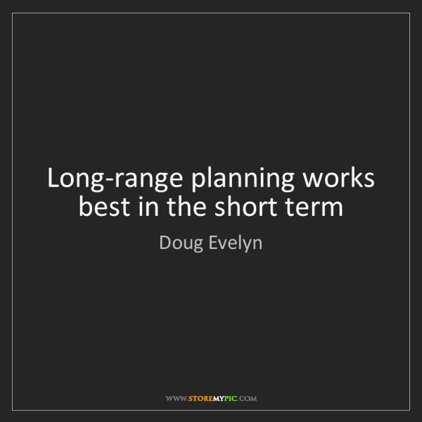Doug Evelyn: Long-range planning works best in the short term