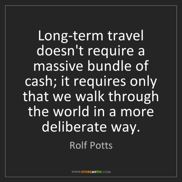 Rolf Potts: Long-term travel doesn't require a massive bundle of...