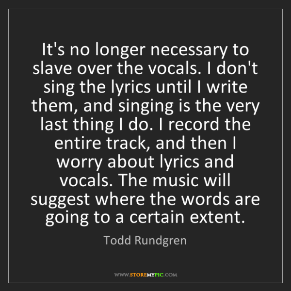 Todd Rundgren: It's no longer necessary to slave over the vocals. I...