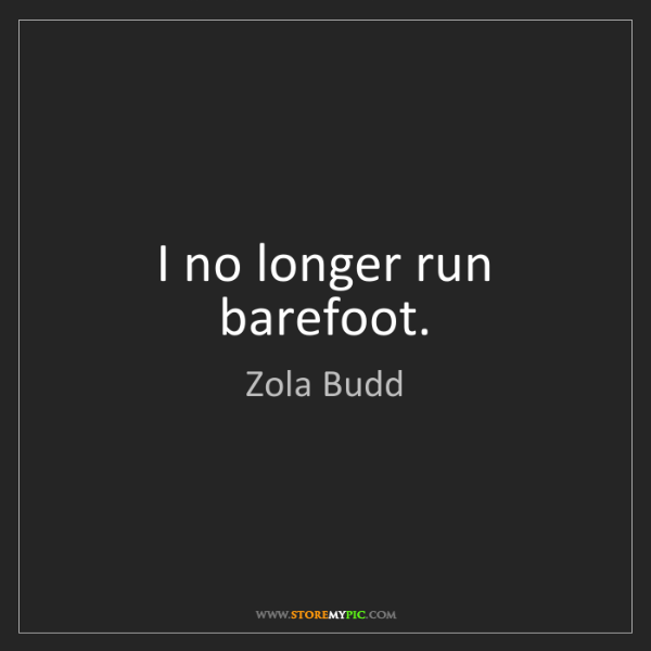 Zola Budd: I no longer run barefoot.
