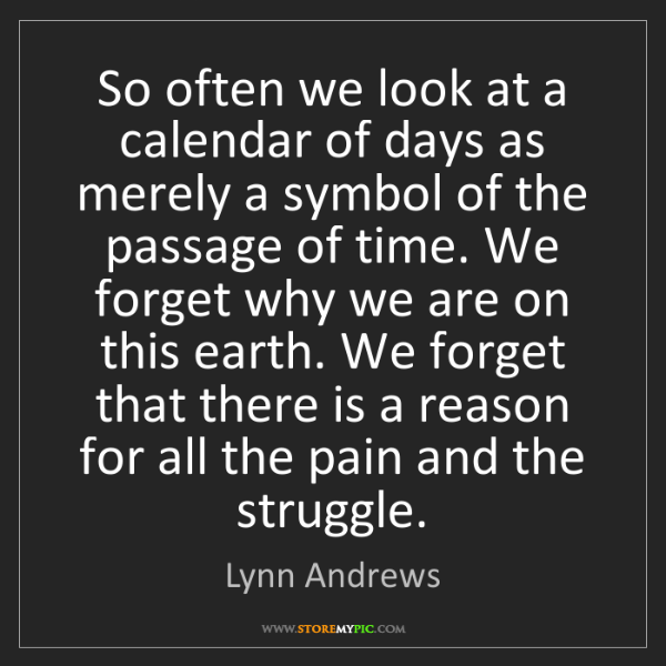 Lynn Andrews: So often we look at a calendar of days as merely a symbol...