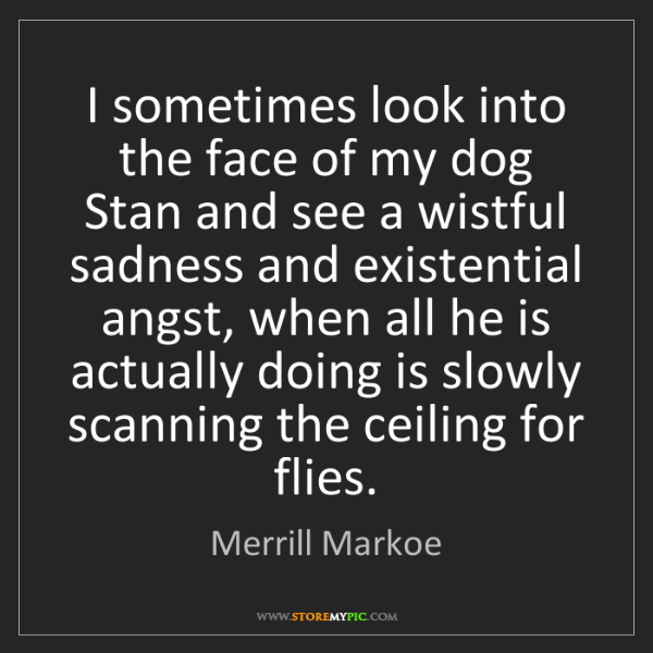Merrill Markoe: I sometimes look into the face of my dog Stan and see...
