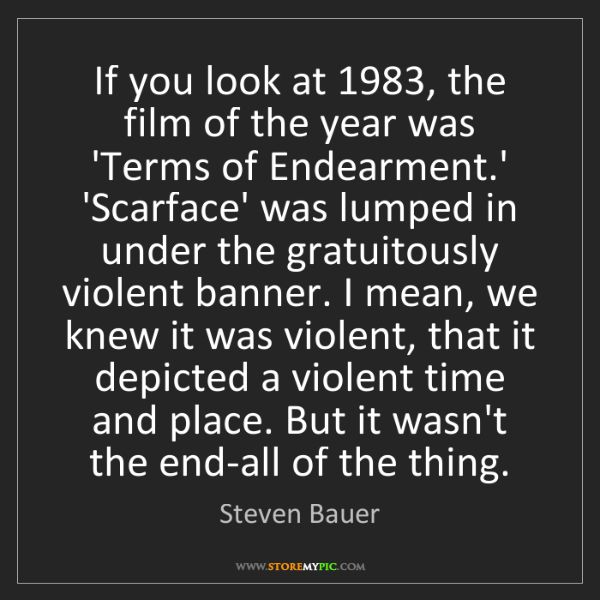 Steven Bauer: If you look at 1983, the film of the year was 'Terms...