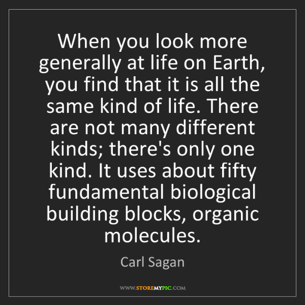 Carl Sagan: When you look more generally at life on Earth, you find...