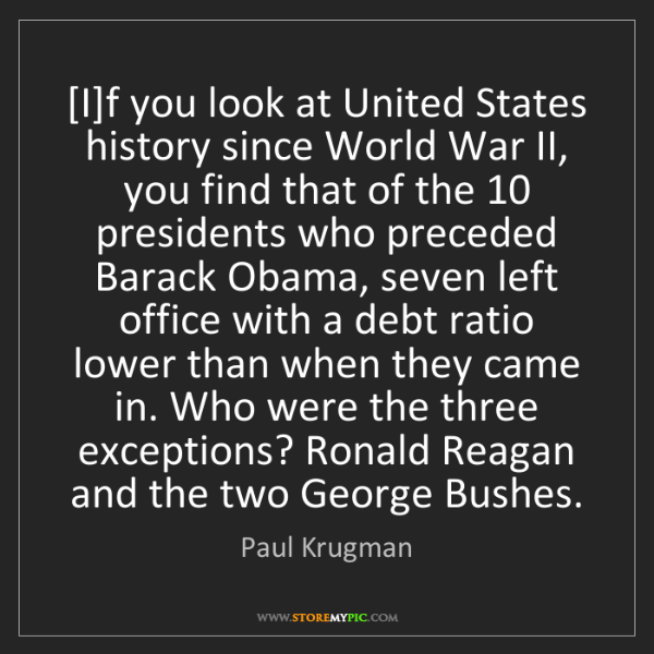 Paul Krugman: [I]f you look at United States history since World War...