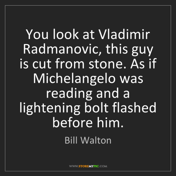 Bill Walton: You look at Vladimir Radmanovic, this guy is cut from...