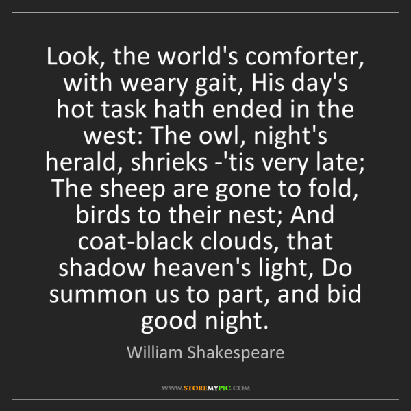 William Shakespeare: Look, the world's comforter, with weary gait, His day's...