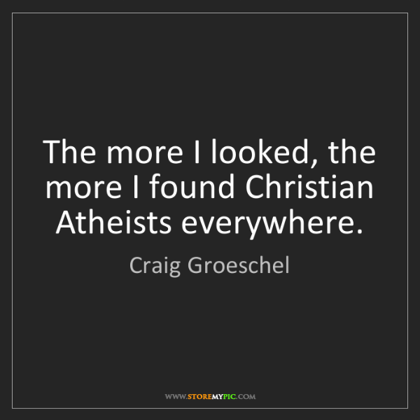 Craig Groeschel: The more I looked, the more I found Christian Atheists...