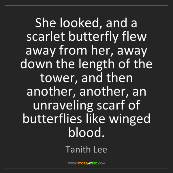 Tanith Lee: She looked, and a scarlet butterfly flew away from her,...