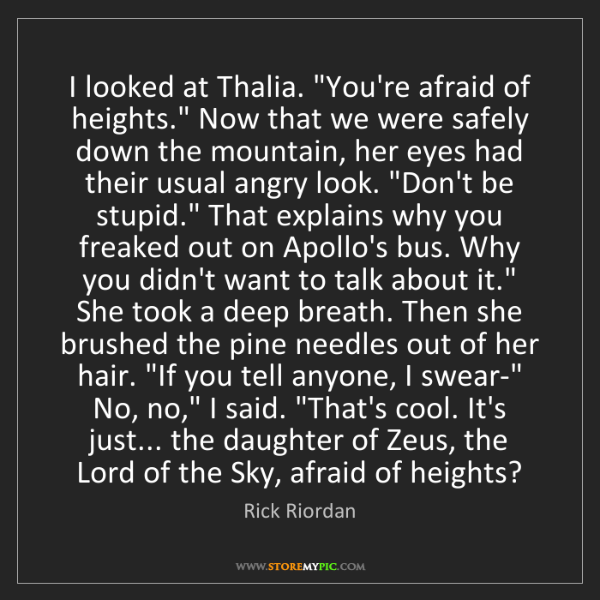"Rick Riordan: I looked at Thalia. ""You're afraid of heights."" Now that..."