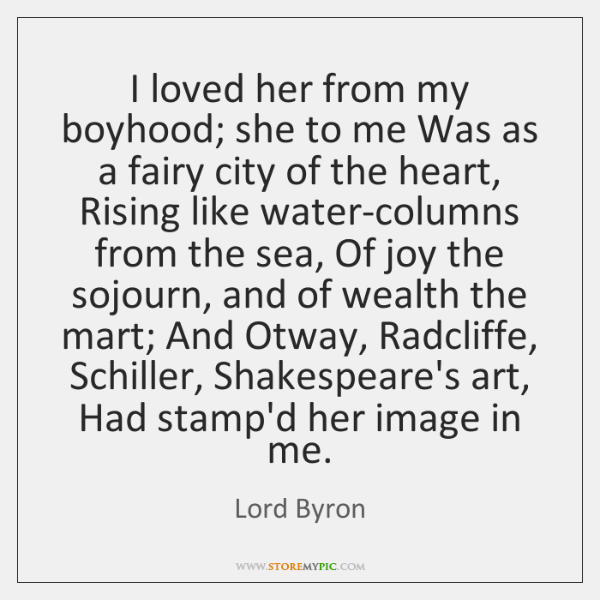I loved her from my boyhood; she to me Was as a ...