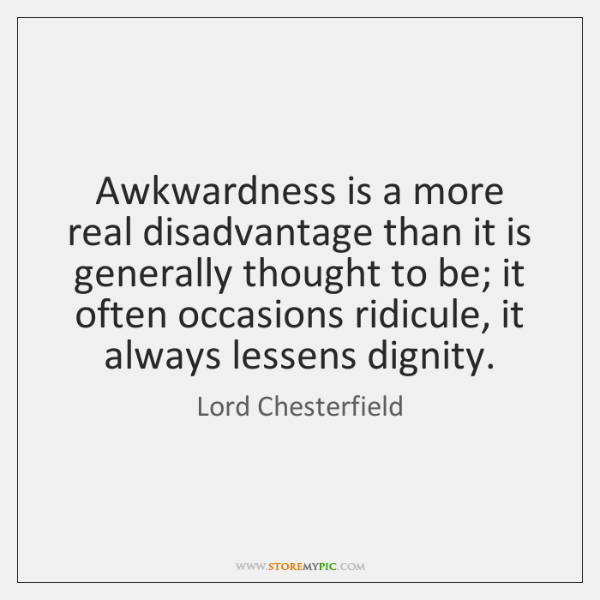 Awkwardness is a more real disadvantage than it is generally thought to ...