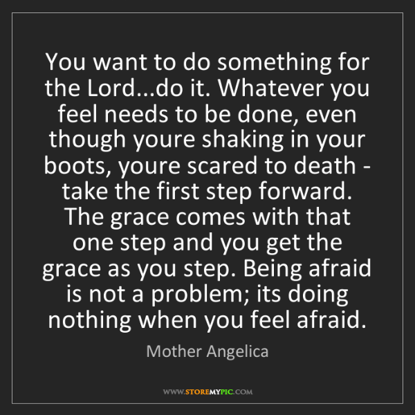 Mother Angelica: You want to do something for the Lord...do it. Whatever...