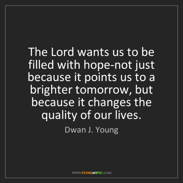 Dwan J. Young: The Lord wants us to be filled with hope-not just because...
