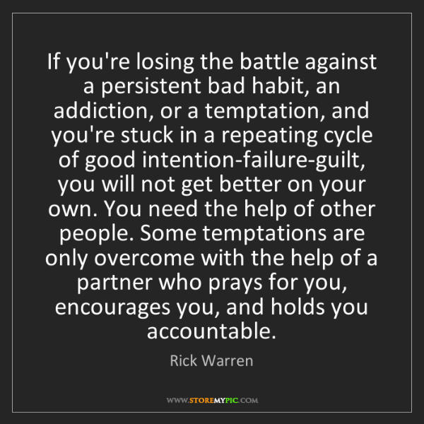Rick Warren: If you're losing the battle against a persistent bad...