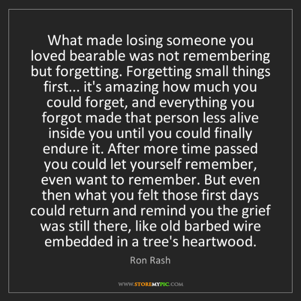 Ron Rash: What made losing someone you loved bearable was not remembering...
