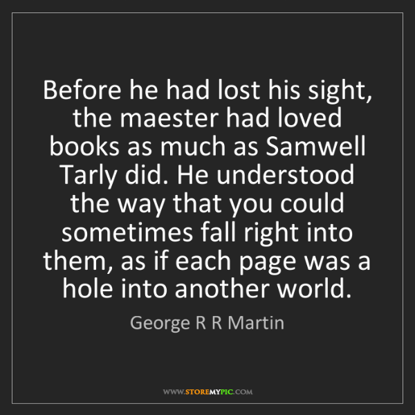 George R R Martin: Before he had lost his sight, the maester had loved books...
