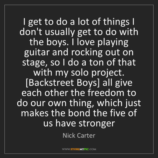 Nick Carter: I get to do a lot of things I don't usually get to do...