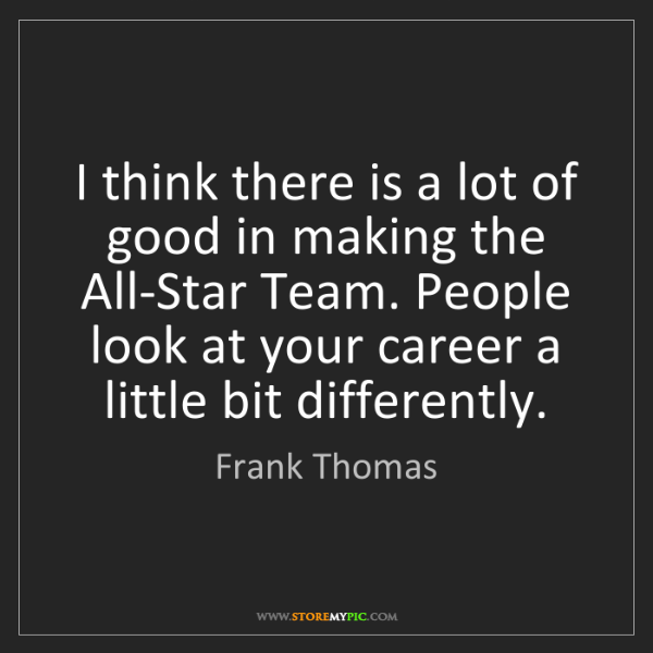 Frank Thomas: I think there is a lot of good in making the All-Star...