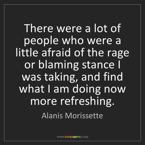 Alanis Morissette: There were a lot of people who were a little afraid of...