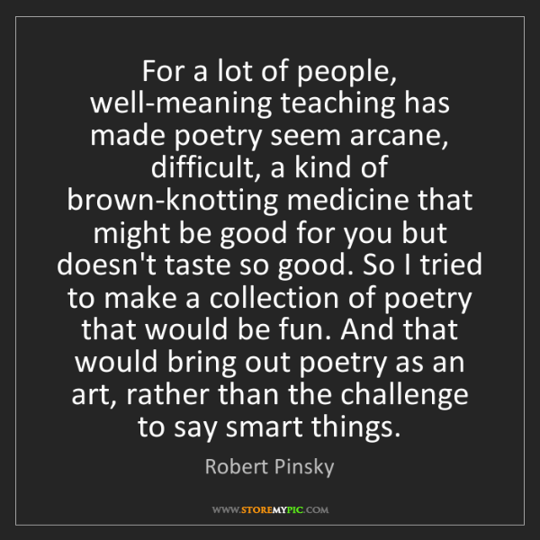 Robert Pinsky: For a lot of people, well-meaning teaching has made poetry...