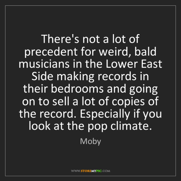 Moby: There's not a lot of precedent for weird, bald musicians...