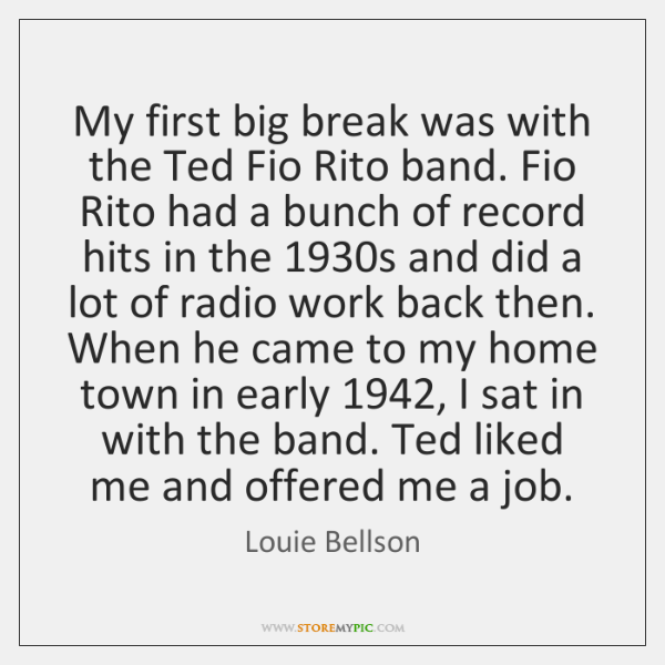 My first big break was with the Ted Fio Rito band. Fio ...