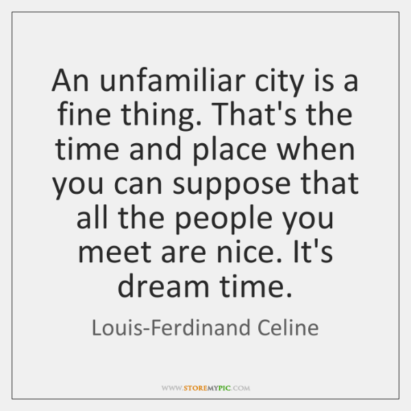 An unfamiliar city is a fine thing. That's the time and place ...