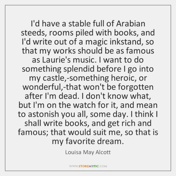 I'd have a stable full of Arabian steeds, rooms piled with books, ...