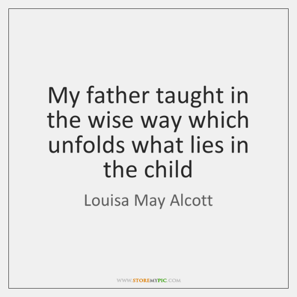 My father taught in the wise way which unfolds what lies in ...