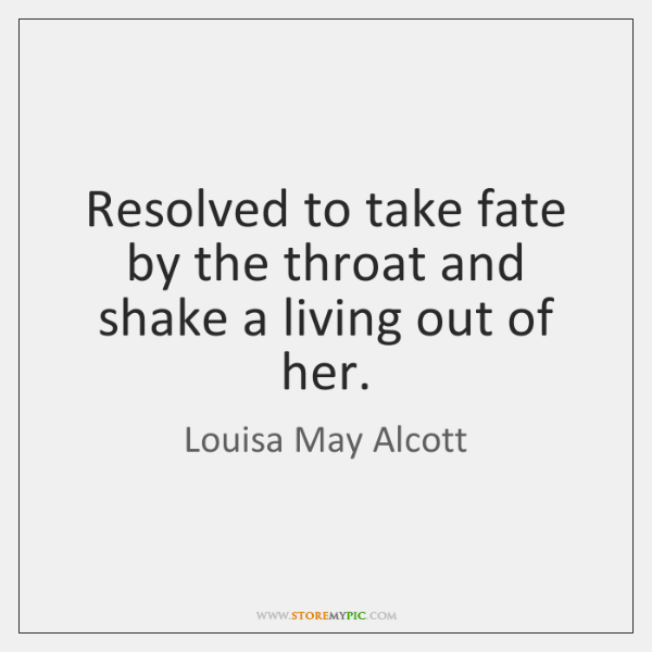 Resolved to take fate by the throat and shake a living out ...