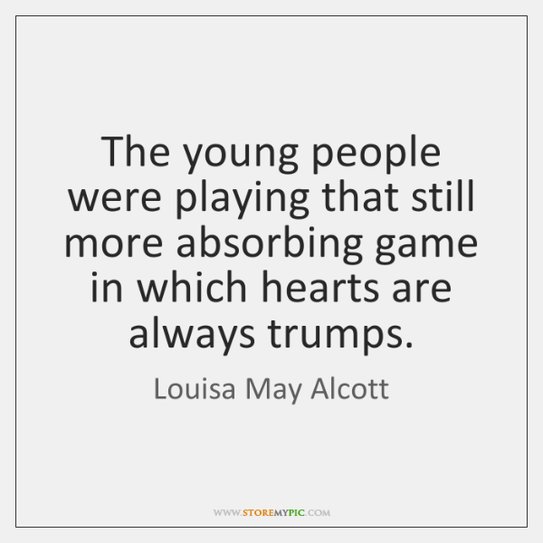 The young people were playing that still more absorbing game in which ...