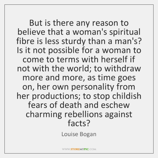 But is there any reason to believe that a woman's spiritual fibre ...