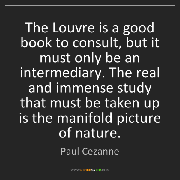 Paul Cezanne: The Louvre is a good book to consult, but it must only...