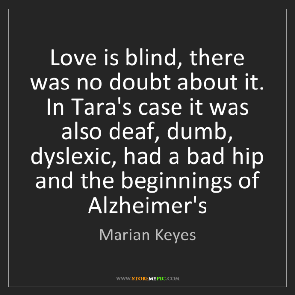 Marian Keyes: Love is blind, there was no doubt about it. In Tara's...