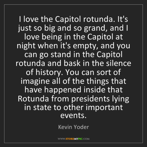 Kevin Yoder: I love the Capitol rotunda. It's just so big and so grand,...