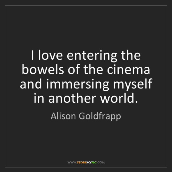 Alison Goldfrapp: I love entering the bowels of the cinema and immersing...