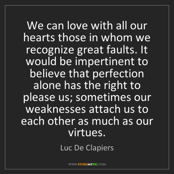 Luc De Clapiers: We can love with all our hearts those in whom we recognize...