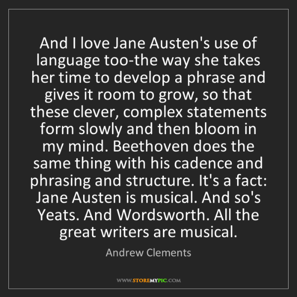 Andrew Clements: And I love Jane Austen's use of language too-the way...