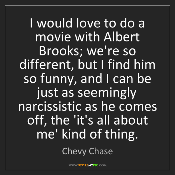 Chevy Chase: I would love to do a movie with Albert Brooks; we're...