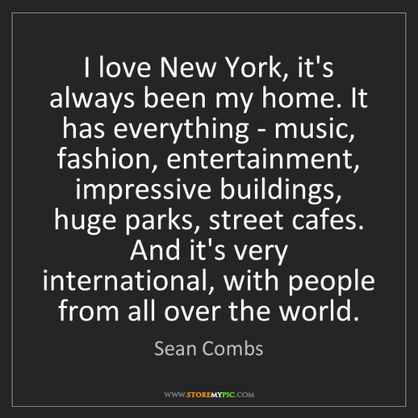 Sean Combs: I love New York, it's always been my home. It has everything...