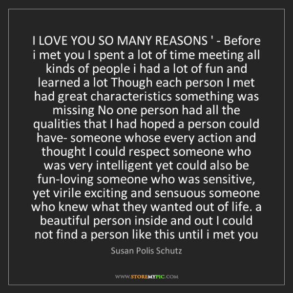 Susan Polis Schutz: I LOVE YOU SO MANY REASONS ' - Before i met you I spent...